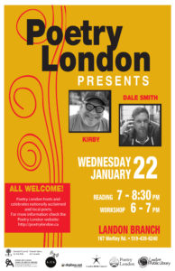 Poetry London Wed Jan 22nd 2020 7pm to 830pm Kirby and Dale Smith. Workshop 6pm.