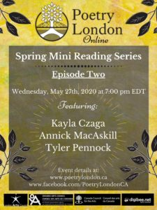 Poetry London - Spring Mini Reading Series - Episode 2 - May 27th 2020 - Kayla Czaga, Annick MacAskill and Tyler Pennock