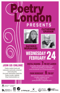 Poetry London 2021 Presents Sachiko Murakami and Catherine Graham Wednesday February 24th 7pm Join Us Online