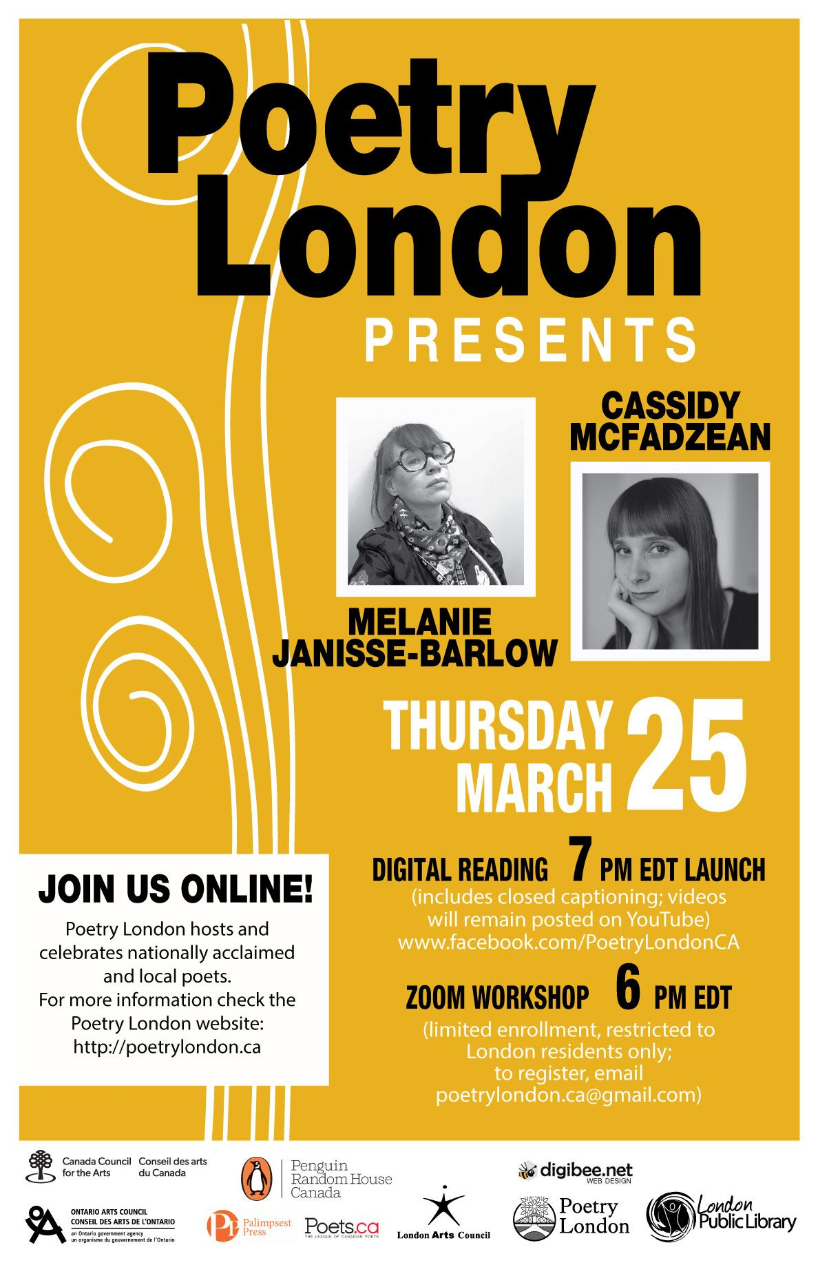 Poetry London Presents Cassidy McFadzean and Melanie Janisse-Barlow Thursday March 25 7pm EDT Zoom Workshop 6pm EDT To register for the workshop, email poetrylondon.ca@gmail.com (enrollment limited)